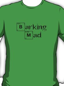 "Breaking Bad Inspired ""Barking Mad"" T-Shirt"