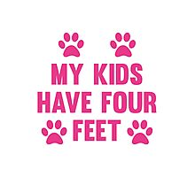 My Kids Have Four Feet Photographic Print
