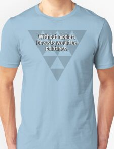 Without nipples' breasts would be pointless.  T-Shirt