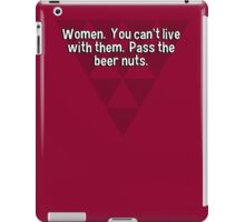 Women.  You can't live with them.  Pass the beer nuts. iPad Case/Skin
