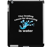 The Leading Cause For Drowning Is Water iPad Case/Skin
