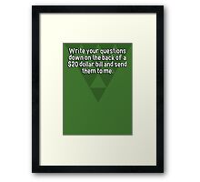 Write your questions down on the back of a $20 dollar bill and send them to me.  Framed Print