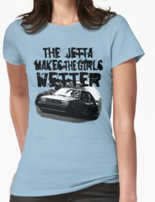 The Jetta Makes The Girls WETTER Womens Fitted T-Shirt