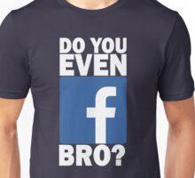 Do You Even Facebook Bro? Unisex T-Shirt
