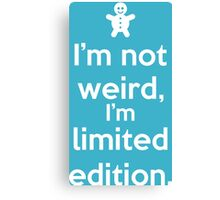 I'm not weird, I'm limited edition. Canvas Print