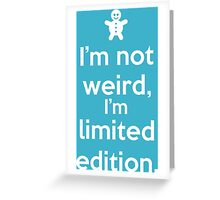 I'm not weird, I'm limited edition. Greeting Card