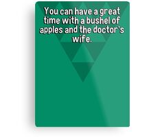 You can have a great time with a bushel of apples and the doctor's wife. Metal Print