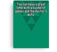 You can have a great time with a bushel of apples and the doctor's wife. Canvas Print
