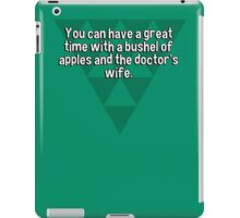 You can have a great time with a bushel of apples and the doctor's wife. iPad Case/Skin