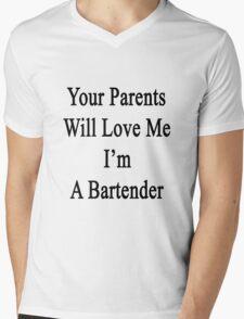 Your Parents Will Love Me I'm A Bartender  Mens V-Neck T-Shirt
