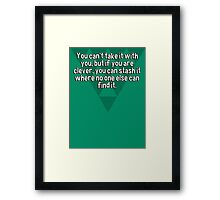 You can't take it with you' but if you are clever' you can stash it where no one else can find it. Framed Print