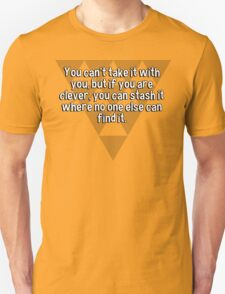 You can't take it with you' but if you are clever' you can stash it where no one else can find it. T-Shirt