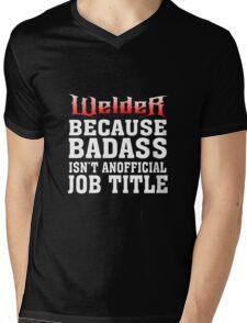 welder because badass isn't an official job title Mens V-Neck T-Shirt