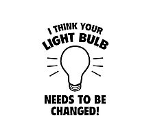 I Think Your Light Bulb Needs To Be Changed! Photographic Print