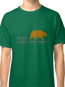 Dont poke the bear funny geek funny nerd Classic T-Shirt