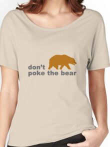 Dont poke the bear funny geek funny nerd Women's Relaxed Fit T-Shirt