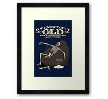 You KNOW you're old when... Framed Print
