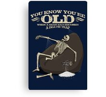 You KNOW you're old when... Canvas Print