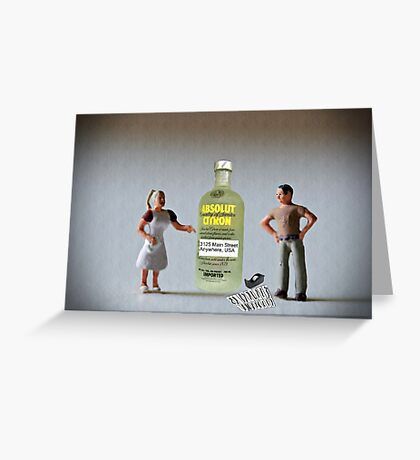 Now what?!?!? …. You said I had a drinking problem and you wanted me to address it!  I did. Greeting Card