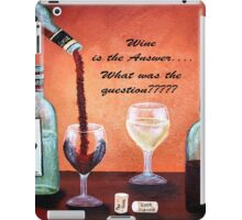 Wine is the answer... iPad Case/Skin