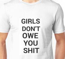 Girls don't owe you shit Unisex T-Shirt
