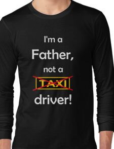 I'm a father, not a Taxi driver! (white) Long Sleeve T-Shirt
