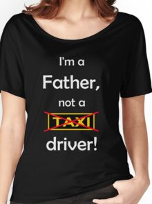 I'm a father, not a Taxi driver! (white) Women's Relaxed Fit T-Shirt