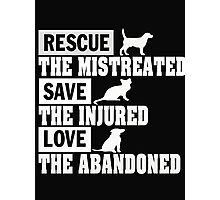 Rescue the mistreated save the Injured love the abandoned - Tshirts & Hoodies Photographic Print