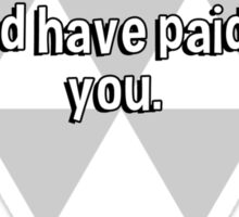 You must have been gifted as a child. No one would have paid for you. Sticker