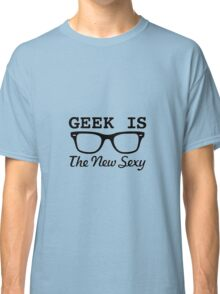 Geek is the new sexy Classic T-Shirt