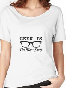 Geek is the new sexy Women's Relaxed Fit T-Shirt