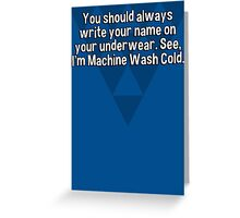 You should always write your name on your underwear. See' I'm Machine Wash Cold. Greeting Card
