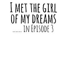 i met the girl of my dreams... in episode 3 Photographic Print