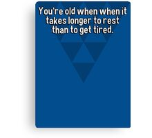 You're old when when it takes longer to rest than to get tired. Canvas Print