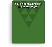 You've been a bad girl. Go to my room. Canvas Print
