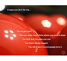 5 Ways You Do it for Me Photographic Print