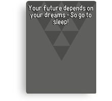 Your future depends on your dreams - So go to sleep!  Canvas Print
