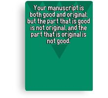 Your manuscript is both good and original; but the part that is good is not original' and the part that is original is not good. Canvas Print