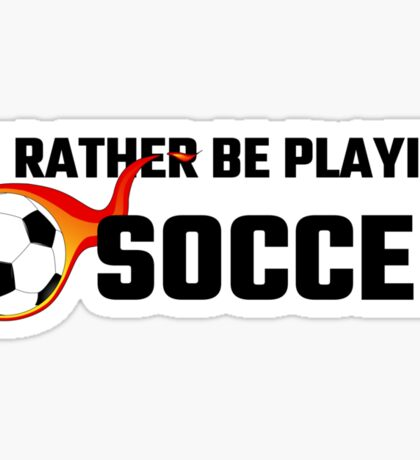 I'd Rather Be Playing Soccer Sticker