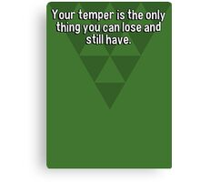 Your temper is the only thing you can lose and still have. Canvas Print