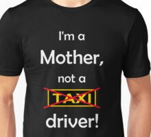 I'm a mother, not a Taxi driver! (white) Unisex T-Shirt