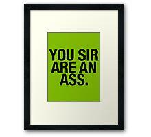 YOU SIR ARE AN ASS. Framed Print