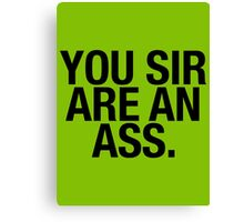 YOU SIR ARE AN ASS. Canvas Print