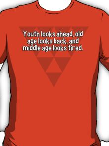 Youth looks ahead' old age looks back' and middle age looks tired. T-Shirt