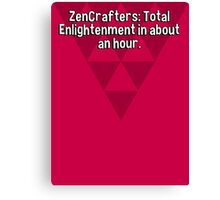 ZenCrafters: Total Enlightenment in about an hour.  Canvas Print