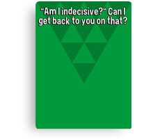 """""""Am I indecisive?"""" Can I get back to you on that? Canvas Print"""