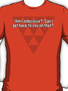 """Am I indecisive?"" Can I get back to you on that? T-Shirt"