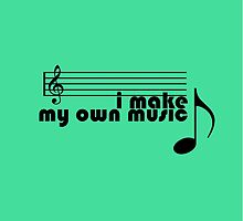 I Make My Own Music by amak