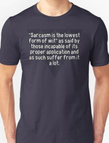"""Sarcasm is the lowest form of wit"" as said by those incapable of its proper application and as such suffer from it a lot. T-Shirt"