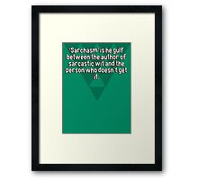 'Sarchasm' is he gulf between the author of sarcastic wit and the person who doesn't get it. Framed Print